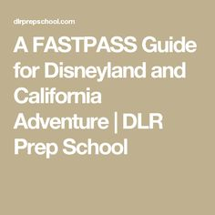 A FASTPASS Guide for Disneyland and California Adventure | DLR Prep School