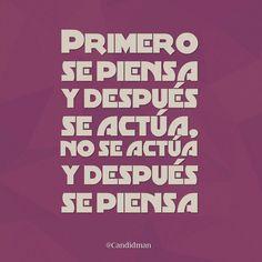 """""""Primero se #Piensa y después se #Actua, no se actúa y después se piensa"""". @candidman #Frases #Motivacion"""
