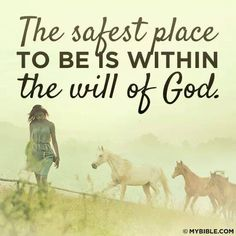 The safest place in the world is within the will of God