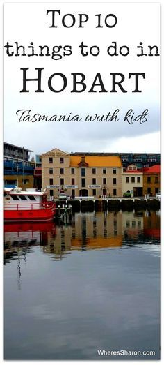 Our top 10 things to do in Hobart, Tasmania with kids