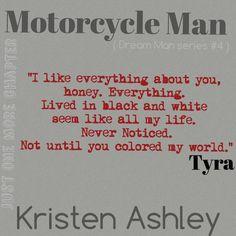 My favorite book. Writing Romance, Romance Quotes, Big Books, Good Books, Kristen Ashley Books, Motorcycle Men, Rock Chick, Dream Man, Book Boyfriends