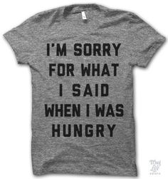 I'm Sorry For What I Said When I Was Hungry T-Shirt Me Now, Graphic Tees, T Shirts For Women, Womens Fashion, How To Wear, Clothes, Tops, Laughing, Let It Be