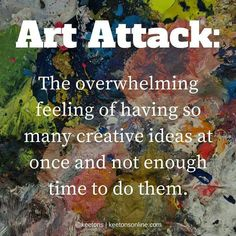 Art Attack: The overwhelming feeling of having so many creative ideas at onece and not enough time to do them. Cassandra Calin, Words Quotes, Life Quotes, Quotes Quotes, Art Sayings, Rumi Quotes, Writing Quotes, Wisdom Quotes, Tattoo Quotes