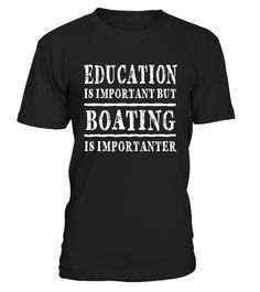 "# Education Is Important But Boating Is Importanter T-shirt .  Special Offer, not available in shops      Comes in a variety of styles and colours      Buy yours now before it is too late!      Secured payment via Visa / Mastercard / Amex / PayPal      How to place an order            Choose the model from the drop-down menu      Click on ""Buy it now""      Choose the size and the quantity      Add your delivery address and bank details      And that's it!      Tags: Our Online Graphic Tees…"