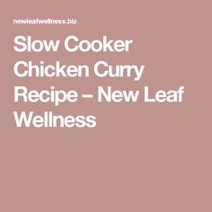Slow Cooker Chicken Curry Recipe – New Leaf Wellness