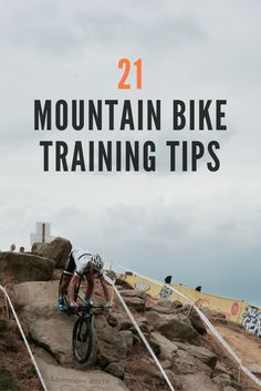 21 MTB Training Tips: http://www.tombell.co/blog/mtb-training-tips