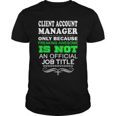 Client Account Manager Because Freaking Awesome Is Not An Is Not An Official Job Title T Shirt, Hoodie Client Manager
