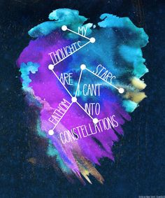 """""""My thoughts are stars I can't fathom into constellations."""" - John Green (The Fault in Our Stars)"""