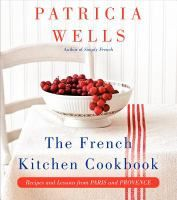 The French Kitchen Cookbook, Recipes and Lessons from Paris and Provence.