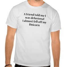 Friend Delusional Unicorn FUNNY Humor tshirt #friend #unicorn #delusional