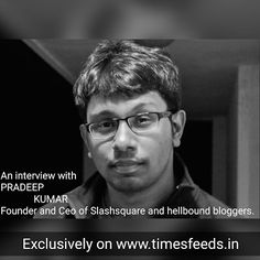 Interview: The Inspiring blogger Pradeep kumar Founder and Ceo of slashsquare and hellbound bloggers. Online Interview, Einstein, Inspiration, Biblical Inspiration, Motivation