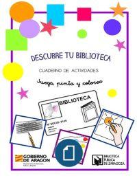 Descubre tu biblioteca: cuaderno de actividades Biblioteca Pública de Zaragoza; Biblioteca de Aragón; Pictogramas ARASAAC ; Public Library ; pictograms ; Augmentative and Alternative ; Printables ; Communication (AAC) ; Library Users Guide ; Special Education