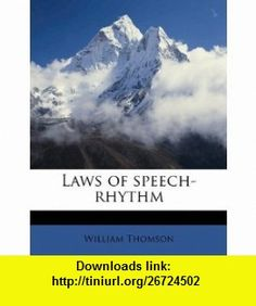 Laws of speech-rhythm (9781176477797) William Thomson , ISBN-10: 117647779X  , ISBN-13: 978-1176477797 ,  , tutorials , pdf , ebook , torrent , downloads , rapidshare , filesonic , hotfile , megaupload , fileserve