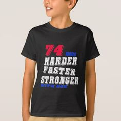 74 More Harder Faster Stronger With Age T-Shirt - birthday gifts party celebration custom gift ideas diy