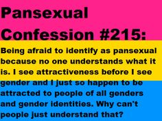 If I was pan this is what I would struggle with a lot... I'd probably just tell a lot of people that I was bi