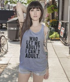 Who let me Adult? i can`t adult tank top shirt – Shirtoopia