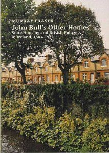 Amazon.com: John Bull's Other Homes: State Housing and British Policy in Ireland, 1883-1922 (9780853236702): Murray Fraser: Books