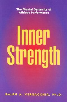 Inner Strength: The Mental Dynamics of Athletic Performance: Ralph Vernacchia: 9781886346086: Books - Amazon.ca