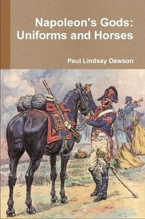 Napoleon's Gods: Uniforms and Horses