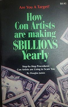 How Con Artists Are Making $Billions Yearly: Step-By Step Procedures Con Artists Are Using to Scam You by Douglas James http://www.amazon.com/dp/0961722398/ref=cm_sw_r_pi_dp_ZZ43tb1RWSSTV110