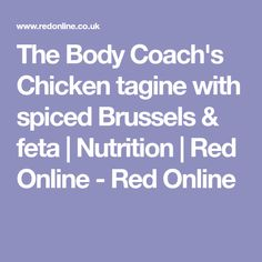 The Body Coach's Chicken tagine with spiced Brussels & feta | Nutrition | Red Online - Red Online