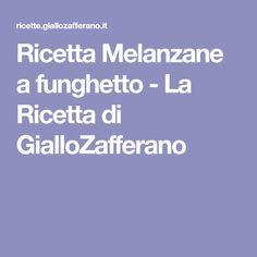 Ricetta Melanzane a funghetto - La Ricetta di GialloZafferano