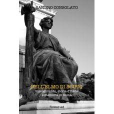 Dell'elmo di Scipio. Risorgimento, storia d'Italia e memoria di Roma
