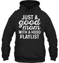 Just A Good Mom With A Hood Playlist Funny T Shirts Hilarious Sarcastic Shirts Funny Tee Shirt Humour Funny Outfits Funny Hoodies, Funny Tee Shirts, Cool T Shirts, Funny Outfits, Cool Outfits, Funny Phone Cases, Sarcastic Shirts, Fleece Hoodie, Pullover