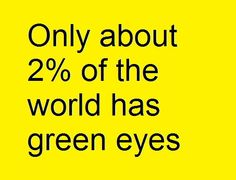 33% of redheads have Green eyes. So only 33% of the only 2% of redheads are like us in the whole world. We ARE rare. @Chelsea Oliver