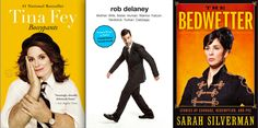 Books in 2014, the beginning. Tina Fey 'Bossypants', Rob Delaney 'Mother, Wife, Sister, Human, Warrior, Falcon, Yardstick, Turban, Cabbage.', Sarah Silverman 'The Bedwetter'.
