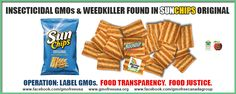 Frito-Lay SunChips Test Positive for Weedkiller and GMOs.   SunChips are marketed as a better snack rich in whole grains and low in saturated fat and cholesterol that may help reduce the risk of heart disease.