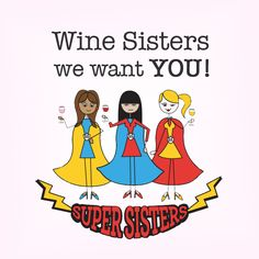 Have you signed up to Join the Wine Sisterhood yet? You know if you do, you not only get insider info and perks, you also learn about becoming a Super Sister! Think of it as an inner, inner circle with lots of activities and treats.   First step? Join the Sisterhood! www.winesisterhood.com