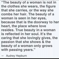 Although all these things are nice Audry Hepburns views on beauty are the true meaning of what makes a beautiful woman.
