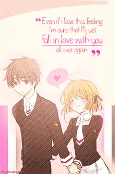 """""""Even if I lose this feeling, I'm sure that I'll just fall in love with  you all over again."""""""