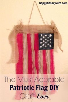 """""""The Most Adorable Patriotic Flag DIY Craft Ever"""" by Heather of Happyfitnavywife.com 