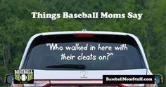 Things baseball moms say: Who walked in here with their cleats on?