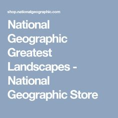 National Geographic Greatest Landscapes - National Geographic Store