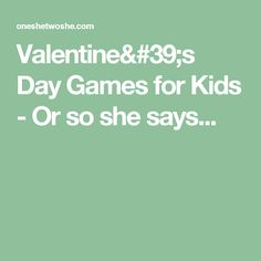 Valentine's Day Games for Kids - Or so she says...