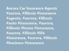 Aurora Car Insurance Agents #aurora, #illinois #insurance #agents, #aurora, #illinois #auto #insurance, #aurora, #illinois #home #insurance, #aurora, #illinois #life #insurance, #aurora, #illinois #business #insurance http://solomon-islands.remmont.com/aurora-car-insurance-agents-aurora-illinois-insurance-agents-aurora-illinois-auto-insurance-aurora-illinois-home-insurance-aurora-illinois-life-insurance-aurora-illinois-bu/  Car Insurance Agents in Aurora, IL Find a Nationwide Insurance Agent…