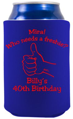 Mira! Who needs a freshie? Billy's 40th Birthday Party - Great for a group of friends that like to drink! We can print whatever quote or saying you'd like!