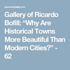 "Gallery of Ricardo Bofill: ""Why Are Historical Towns More Beautiful Than Modern Cities?"" - 62"