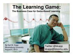the-business-case-for-game-based-learning by Karl Kapp via Slideshare