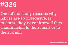 Libra--indecisive because never know if should listen to heart or to brain. Libra Scorpio Cusp, Libra Zodiac Facts, Libra Sign, Libra Traits, Libra Quotes, Libra Horoscope, Zodiac Signs, Quotes Quotes, Crush Quotes