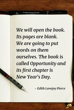 """""""We will open the book. Its pages are blank. We are going to put words on them ourselves. The book is called Opportunity and its first chapter is New Year's Day."""" - Edith Lovejoy Pierce  #inspiration #InspirationalQuotes #motivationalquotes #newyear http://theshiftnetwork.com/?utm_source=pinterest&utm_medium=social&utm_campaign=quote"""