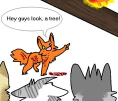 Firestar's death by death-dog.deviantart.com on @DeviantArt // Not true, but still funny. X) // #Firestar was not killed by a tree, he died of his battle wounds. The tree was there to bring #Dovewing back to reality.