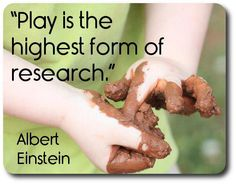 """Play is the highest form of research."" - Albert Einstein"