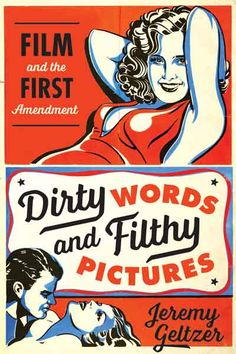 DIRTY WORDS & FILTHY PICTURES: FILM AND THE FIRST AMENDMENT