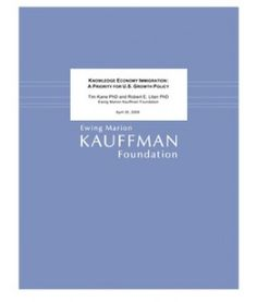 Knowledge Economy Immigration: A Priority for U.S. Growth Policy by Tim Kane and Robert E. Litan (April 30, 2009)