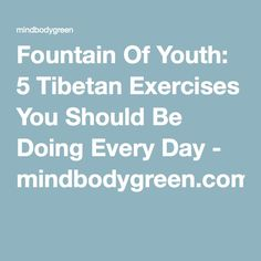Fountain Of Youth: 5 Tibetan Exercises You Should Be Doing Every Day - mindbodygreen.com