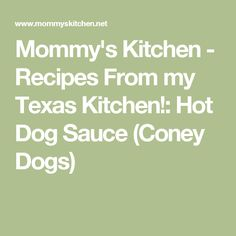 Mommy's Kitchen - Recipes From my Texas Kitchen!: Hot Dog Sauce (Coney Dogs)